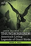 THUNDERBIRDS: America's Living Legends of Giant Birds (1605203491) by Hall, Mark A.