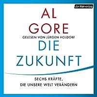 Die Zukunft: Sechs Kräfte, die unsere Welt verändern Hörbuch von Al Gore Gesprochen von: Jürgen Holdorf