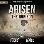 The Horizon: Arisen, Book 6 | Michael Stephen Fuchs,Glynn James