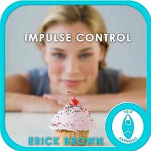 Impulse Control: Hypnosis & Meditation | [Erick Brown]