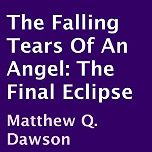 The Falling Tears of an Angel: The Final Eclipse | [Matthew Q. Dawson]