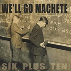 We'll Go Machete - Six Plus Ten