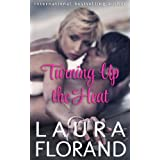 Turning Up the Heat: A Novella Prequel to La Vie en Roses ~ Laura Florand