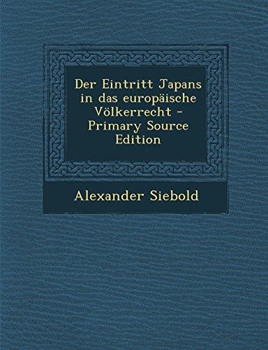 Der Eintritt Japans in Das Europaische Volkerrecht - Primary Source Edition  [Siebold, Alexander] (Tapa Blanda)