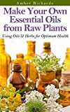 img - for Make Your Own Essential Oils from Raw Plants: Using Oils & Herbs for Optimum Health book / textbook / text book