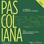 Pascoliana Classic: Il meglio di Giovanni Pascoli [The Best of Giovanni Pascoli] | Giovanni Pascoli