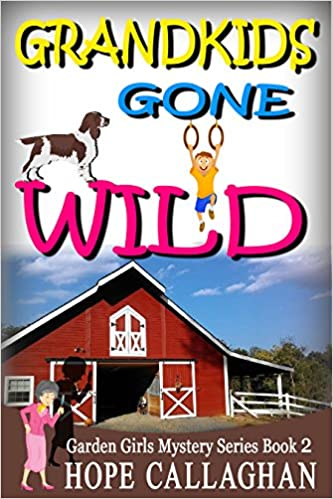 Grandkids Gone Wild (Garden Girls Christian Cozy Mystery Book 2)