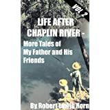 Life After Chaplin River - More Tales of My Father and His Friends
