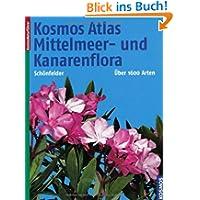 Kosmos Atlas Mittelmeer- und Kanarenflora: Über 1600 Arten