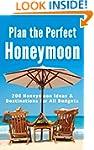 Plan the Perfect Honeymoon: 200 Honey...