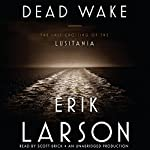 Dead Wake: The Last Crossing of the Lusitania | Erik Larson