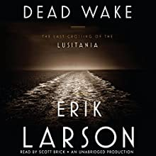 Dead Wake: The Last Crossing of the Lusitania (       UNABRIDGED) by Erik Larson Narrated by Scott Brick