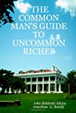 img - for THE COMMON MAN'S GUIDE TO UNCOMMON RICHES book / textbook / text book