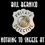 Nothing to Sneeze At: Cooper Collection, 081 (       UNABRIDGED) by Bill Bernico Narrated by Ted Brooks