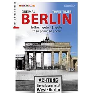 Dreimal Berlin – Three Times Berlin: früher   geteilt   heute – then   divided   now