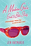 A Modern Girl's Guide to Bible Study: A Refreshingly Unique Look at God's Word (A Modern Girl's Bible Study Book 1)