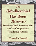 The Handkerchief Has Been Thrown! Something Old & Something New for Gay Couples and Wedding Rituals