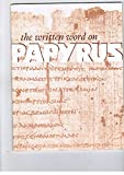 img - for The written word on papyrus: An exhibition [organised by the British Library] held in the British Museum, 30 July-27 October 1974 book / textbook / text book
