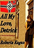 All My Love, Detrick: A Historical Novel Of Love And Survival During The Holocaust