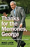 img - for Thanks for the Memories, George: What Eight Years of Bush Will Do to a Country by Loew Mike (2009-05-05) Paperback book / textbook / text book