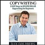 Copywriting: 5 Easy Steps to Million Dollar Copywriting for Beginners | Dan Goldberg