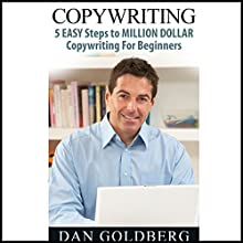 Copywriting: 5 Easy Steps to Million Dollar Copywriting for Beginners Audiobook by Dan Goldberg Narrated by Anders Graham