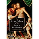 The Sexual Culture of the French Renaissance (Cambridge Social and Cultural Histories)