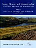 img - for Image, Memory and Monumentality: Archaeological Engagements with the Material World (The Prehistoric Society) book / textbook / text book