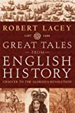 Great Tales From English History 1387 - 1688 (Chaucer to the Glorious Revolution) (0316727164) by Lacey, Robert