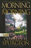 Morning by Morning: (A Pure Gold Classic) (Pure Gold Classics) (088270821X) by C. H. Spurgeon