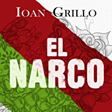 El Narco: The Bloody Rise of Mexican Drug Cartels (       UNABRIDGED) by Ioan Grillo Narrated by Paul Thornley