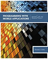 Programming with Mobile Applications: Android, iOS, and Windows Phone 7 Front Cover