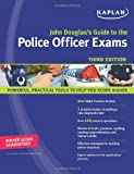 John Douglas's Guide to the Police Officer Exams (Kaplan John Douglas's Guide to the Police Officer Exams) (1419552287) by Douglas, John E.