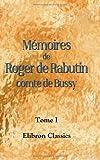 echange, troc Roger de Rabutin;  comte de Bussy - Mémoires de Roger de Rabutin, comte de Bussy: Préface, des notes et des tables par Ludovic Lalanne. Tome 1