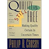 Quality is Still Free: Making Quality Certain in Uncertain Timesby Philip B. Crosby