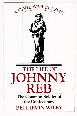 Life of Johnny Reb : The Common Soldier of the Confederacy, BELL IRVIN WILEY