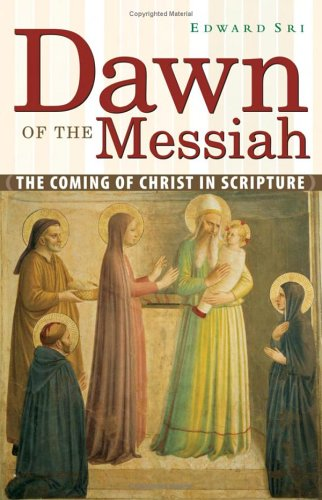 Dawn of the Messiah: The Coming of Christ in Scripture, EDWARD P. SRI