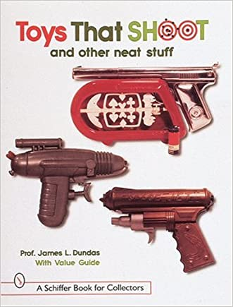 Toys That Shoot: And Other Neat Stuff (Schiffer Book for Collectors)