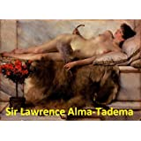 197 Color Paintings of Sir Lawrence Alma-Tadema - Dutch Luxury and Decadence Painter (January 8, 1836 - June 25, 1912) (English Edition)