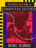 The Underground Guide to Computer Security: Slightly Askew Advice on Protecting Your PC and What's on It (Underground Guide Series) (020148918X) by Alexander, Michael