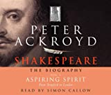 Peter Ackroyd Shakespeare - The Biography: Vol I: Aspiring Spirit: Aspiring Spirit: From Stratford to London - (Birth, 1564 - C. 1590) v. 1