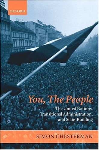 You, the People: The United Nations, Transitional Administration, and State-Building (Project of the International Peace Academy)