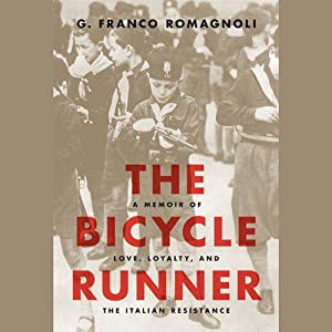 The Bicycle Runner: A Memoir of Love, Loyalty, and the Italian Resistance | [G. Franco Romagnoli]