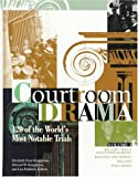Courtroom Drama Edition 1.: 120 of the World's Most Notable Trials