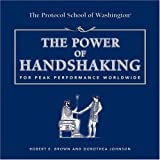 The Power of Handshaking: For Peak Performance Worldwide (Capital Ideas for Business & Personal Development)