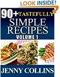 90+ Tastefully Simple Recipes Volume 1: Chicken, Pasta, Salmon Box Set!
