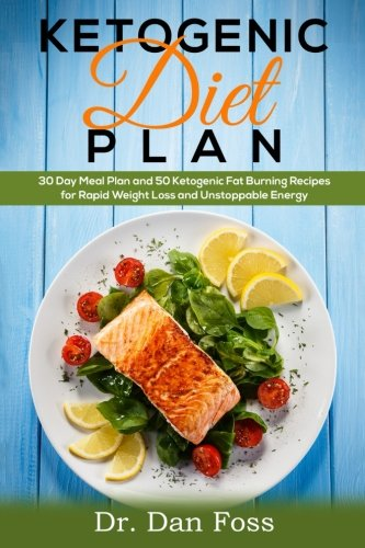 Ketogenic Diet Plan: 30 Day Meal Plan, 50 Ketogenic Fat Burning Recipes for Rapid Weight Loss and Unstoppable Energy