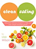 Clean Eating: Easy And Delicious Recipes To Help You Lose Weight And Feel Great!