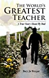 img - for The World's Greatest Teacher: A True Story About My Dad book / textbook / text book