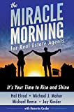 The Miracle Morning For Real Estate Agents: Its Your Time to Rise and Shine (The Miracle Morning Book Series 2)